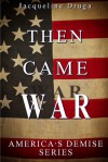 Then Came War (America's Demise - Prequel) - Jacqueline Druga