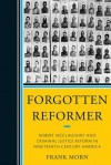 Forgotten Reformer: Robert McClaughry and Criminal Justice Reform in Nineteenth-Century America - Frank Morn