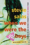 When We Were the Boys: Coming of Age on Rod Stewart's Out of Order Tour - Stevie Salas, Robert Yehling