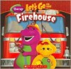 Barney: Let's Go to the Firehouse - Mark S. Bernthal