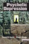 Psychotic Depression - Conrad M. Swartz, Edward Shorter