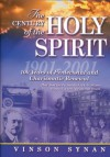 The Century of the Holy Spirit : 100 Years of Pentecostal and Charismatic Renewal, 1901-2001: 100 Years of Pentecostal and Charismatic Renewal, 1901-2001 - Vinson Synan