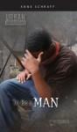 To Be a Man - Anne Schraff