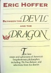 Between the Devil and the Dragon: The Best Essays and Aphorisms of Eric Hoffer - Eric Hoffer