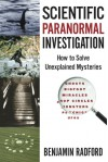 Scientific Paranormal Investigation: How to Solve Unexplained Mysteries - Benjamin Radford, Lisa Jong-Soon Goodlin