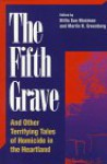 The Fifth Grave: And Other Terrifying Tales of Homicide in the Heartland - Billie Sue Mosiman, Martin H. Greenberg