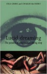 Lucid Dreaming: The Paradox of Consciousness During Sleep - Celia Green, Charles McCreery