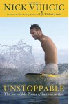 Unstoppable: The Incredible Power of Faith in Action - Nick Vujicic