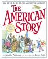 The American Story: 100 True Tales from American History - Jennifer Armstrong, Roger Roth