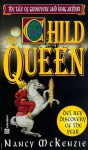 The Child Queen: The Tale of Guinevere and King Arthur - Nancy McKenzie