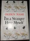 I'm a Stranger Here Myself - Ogden Nash