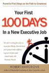 Your First 100 Days In A New Executive Job: Powerful First Steps On The Path To Greatness - Robert Hargrove