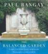 The Balanced Garden - Paul Bangay, Simon Griffiths