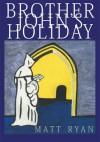 Brother John's Holiday - Matt Ryan