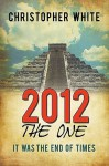 2012 - The One: It Was the End of Times - Christopher White