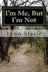 I'm Me, But I'm Not - Lynn Steele