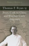 Thomas F. Ryan Sj: From Cork To China And Windsor Castle 1889 1971 - Thomas J. Morrissey