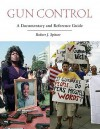 Gun Control: A Documentary and Reference Guide - Robert J. Spitzer