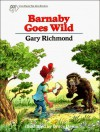 Barnaby Goes Wild (View from the Zoo Series) - Gary Richmond