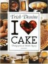 I [Love] Cake - Trish Deseine, Deirdre Rooney