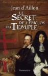 Le Secret de l'enclos du Temple - Jean d'Aillon