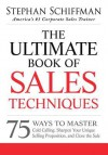 The Ultimate Book of Sales Techniques: 75 Ways to Master Cold Calling, Sharpen Your Unique Selling Proposition, and Close the Sale - Stephan Schiffman