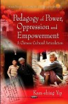 Pedagogy of Power, Oppression and Empowerment: A Chinese Cultural Articulation - Kam-shing Yip