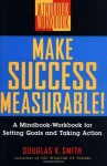 Make Success Measurable!: A Mindbook-Workbook for Setting Goals and Taking Action - Douglas K. Smith