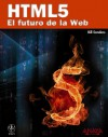 HTML5 / Smashing HTML5: El futuro de la Web / The Web Future (Spanish Edition) - Bill Sanders, Beatriz Parra Perez