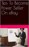 Tips To Become Power Seller On eBay - John peter
