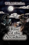Rise of the Arcadians - T.C. McMullen