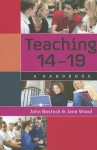 Teaching 14 - 19: A Handbook - John Bostock, Jane Wood