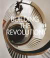 Building the Revolution: Architecture and Art in Russia 1915-1935 - Jean-Louis Cohen, Christina Lodder, Richard Pare, Maria Ametov