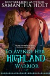 To Avenge Her Highland Warrior - Samantha Holt