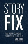 Story Fix: Transform Your Novel from Broken to Brilliant - Larry Brooks, Michael Hauge