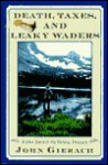 Death Taxes and Leaky Waders: A John Gierach Fly-Fishing Treasury - John Gierach, Glenn Wolff