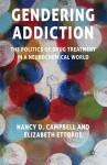 Gendering Addiction: The Politics of Drug Treatment in a Neurochemical World - Nancy Campbell, Elizabeth Ettorre