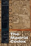 The Madrid Codex: New Approaches to Understanding an Ancient Maya Manuscript - Gabrielle Vail, Anthony Aveni