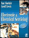 Electronic and Electrical Servicing - Ian Robertson Sinclair, Geoffrey E. Lewis