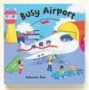 Busy Books: Busy Airport (Busy Books S.) - Rebecca Finn