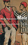 Making the Australian Male: Middle-Class Masculinity 1870���1920 - Martin Crotty