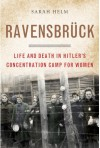 Ravensbruck: Life and Death in Hitler's Concentration Camp for Women - Sarah Helm