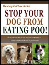 STOP YOUR DOG FROM EATING POO! Discover Exactly Why Your Pet Dog Eats poo And How To Quickly And Easily Put A Stop To this Behavior! (The Easy Pet Care Series) - Mark Hamilton