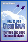 How to Be a Cheap Hawk: The 1999 and 2000 Defense Budgets - Michael E. O'Hanlon