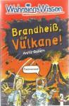 Brandheiß, die Vulkane (Wahnsinns Wissen) - Anita Ganeri, Mike Phillips