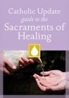Catholic Update Guide to the Sacraments of Healing - Mary C. Kendzia