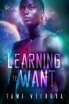 Learning to Want - Tami Veldura