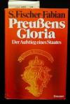Preussens Gloria: der Aufstieg eines Staates - Siegfried Fischer-Fabian