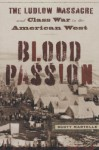 Blood Passion: The Ludlow Massacre and Class War in the American West - Scott Martelle