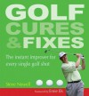 Golf Cures and Fixes: The Instant Improver for Every Single Golf Shot - Steve Newell, Ernie Els